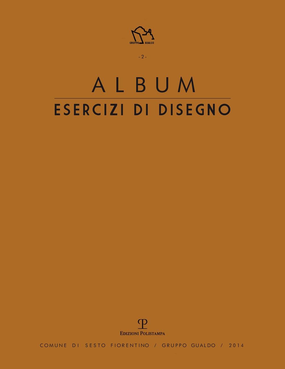 Album. Esercizi di Disegno. Chiara Crescioli, Nicoletta Gemignani, Debora Piccinini, Mirian Poggiali.