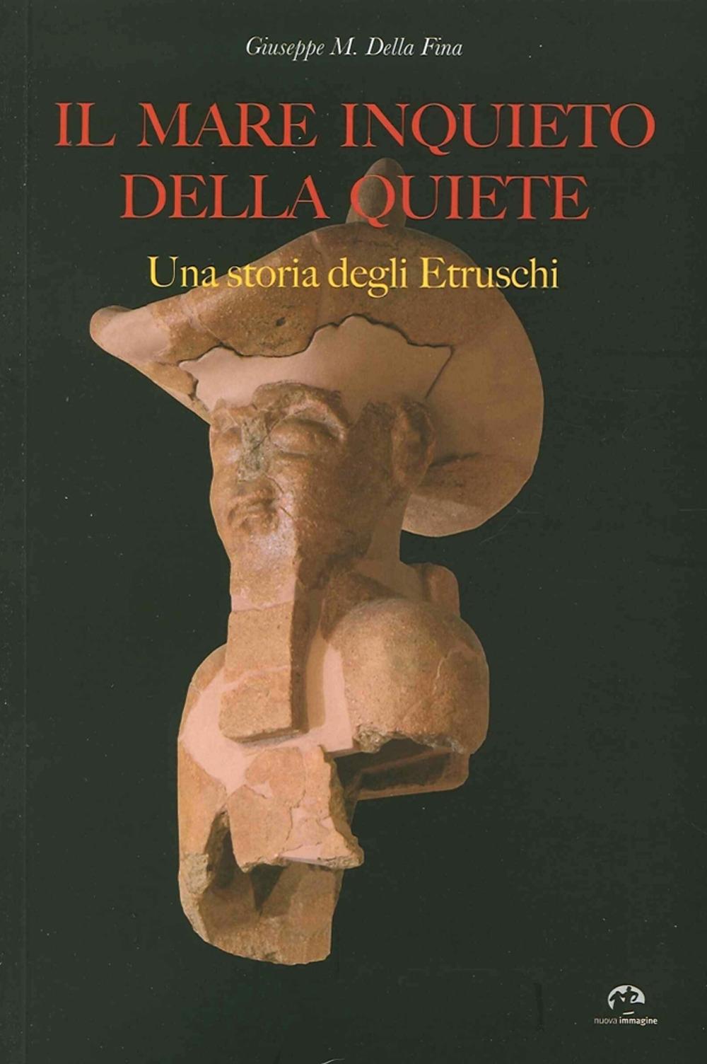 Il Mare Inquieto della Quiete. Una Storia degli Etruschi.