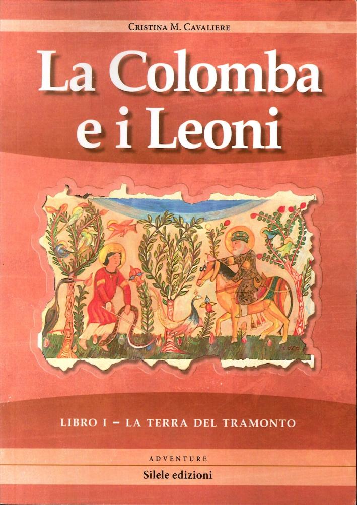 La Terra del Tramonto. La Colomba e i Leoni. Vol. 1.