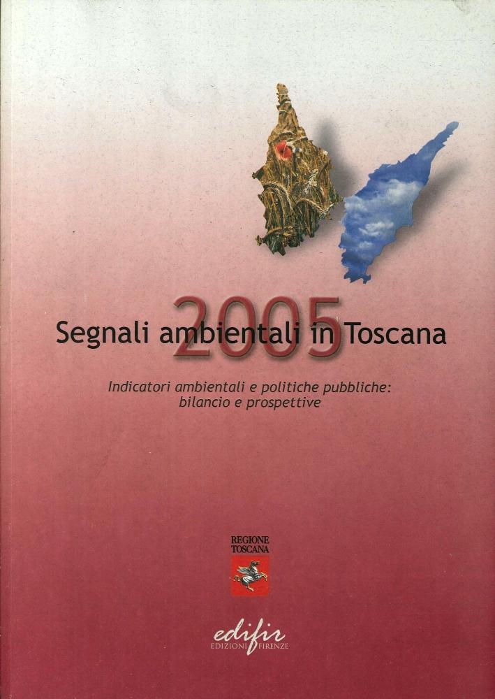 Segnali Ambientali in Toscana 2005. Indicatori Ambientali e Politiche Pubbliche: Bilancio e Prospettive