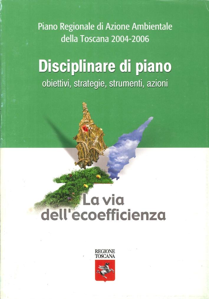 Piano Regionale di Azione Ambientale della Toscana 2004-2006. Disciplinare di Piano. Obiettivi, Strategie, Strumenti, Azioni. La Via della Coefficienza