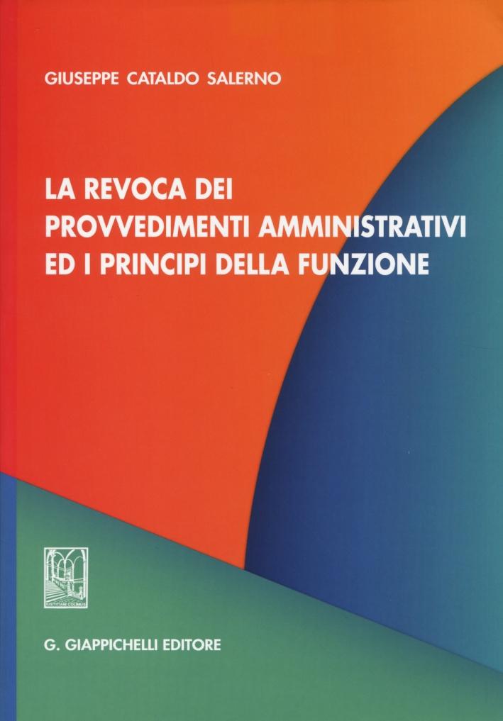 La revoca dei provvedimenti amministrativi ed i principi della funzione