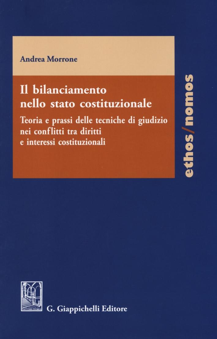 Il Bilanciamento nello Stato Costituzionale. Teoria e prassi delle tecniche di giudizio nei conflitti tra diritti e interessi costituzionali