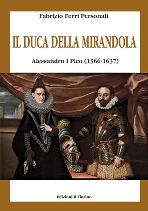 Il Duca delle Mirandola. Alessandro i Pico (1566-1637)