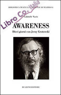 Awareness. Dieci giorni con Jerzy Grotowski