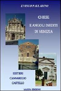 Chiese e angoli inediti di Venezia. Sestieri Cannaregio Castello