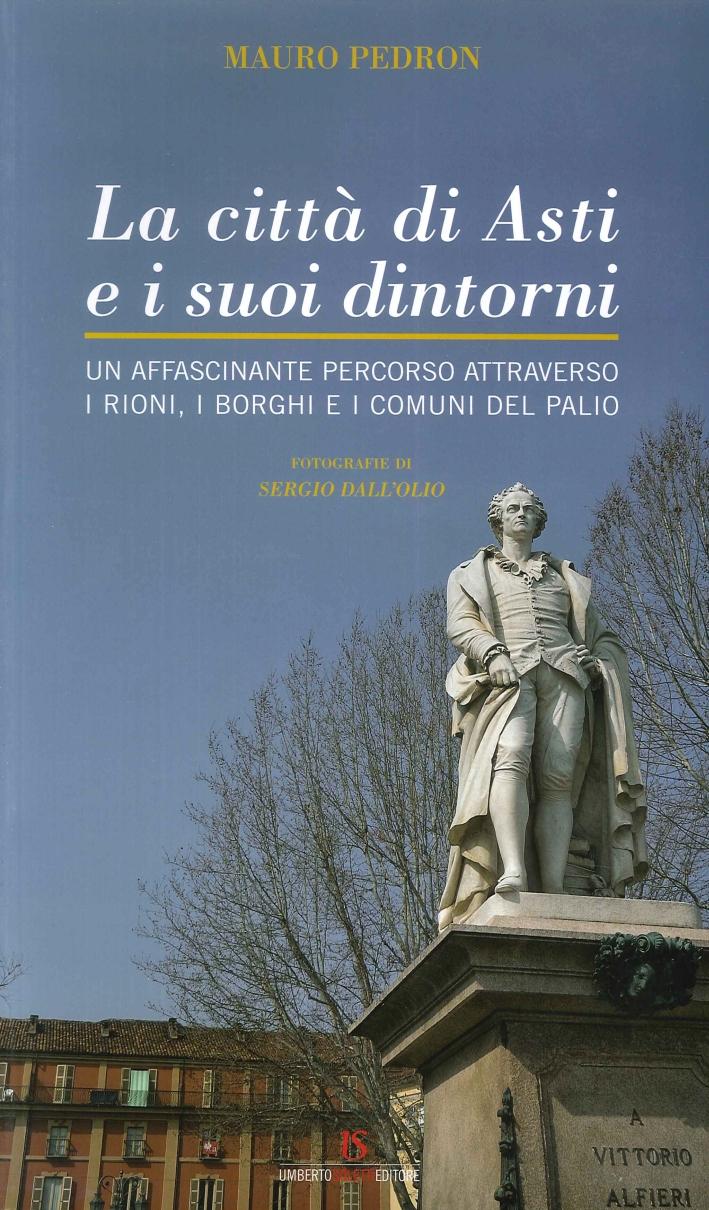 La Città di Asti e ai Suoi Dintorni. Un Affascinante Percorso Attraverso i Rioni, i Borghi e i Comuni del Palio