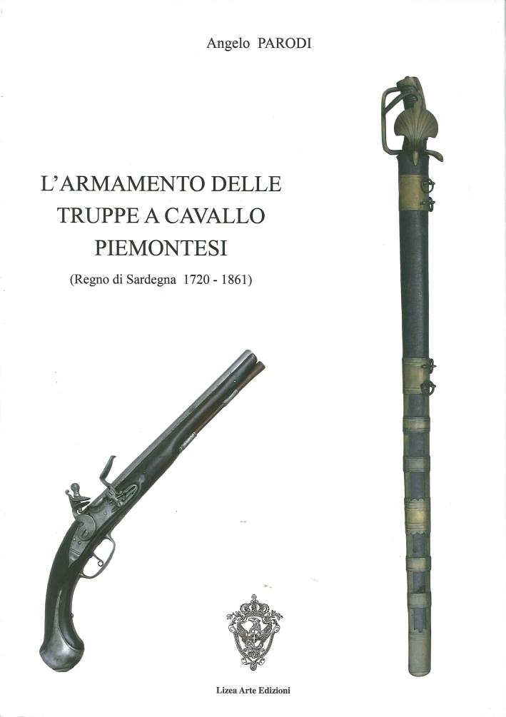 L'Armamento delle Truppe a Cavallo Piemontesi. (Regno Sardegna, 1720-1861)