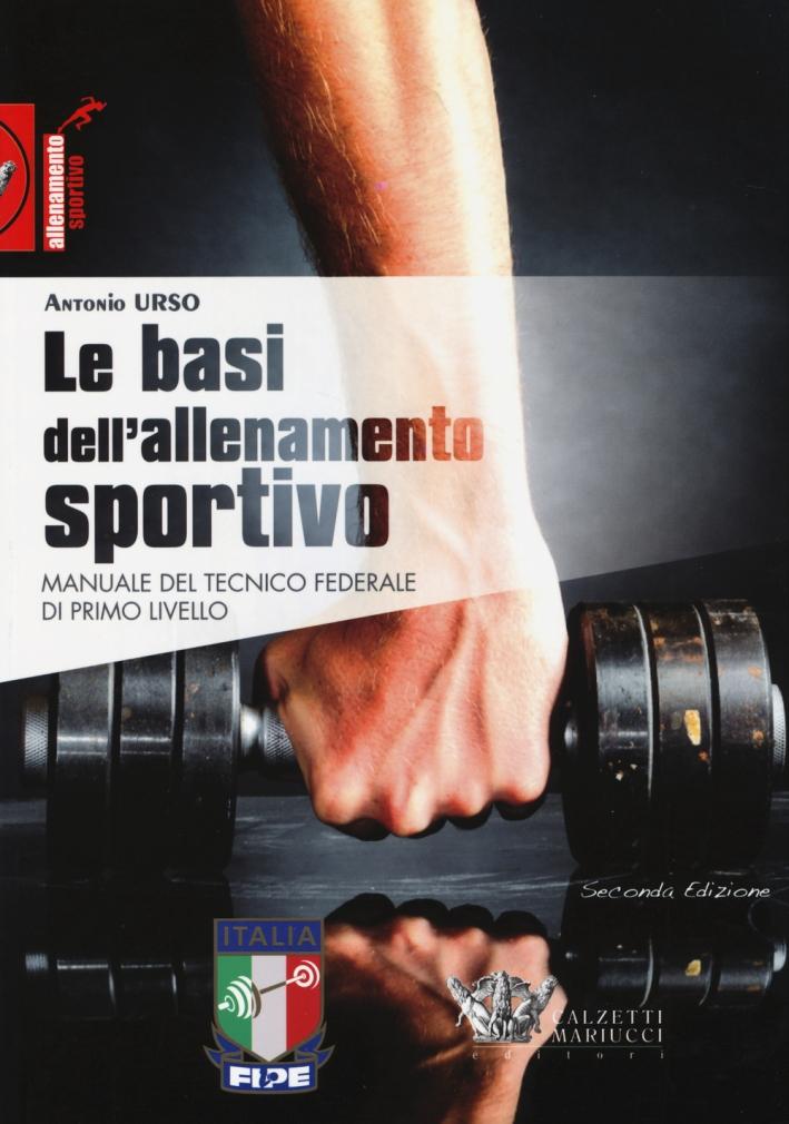 Le basi dell'allenamento sportivo. Manuale del tecnico federale di primo livello