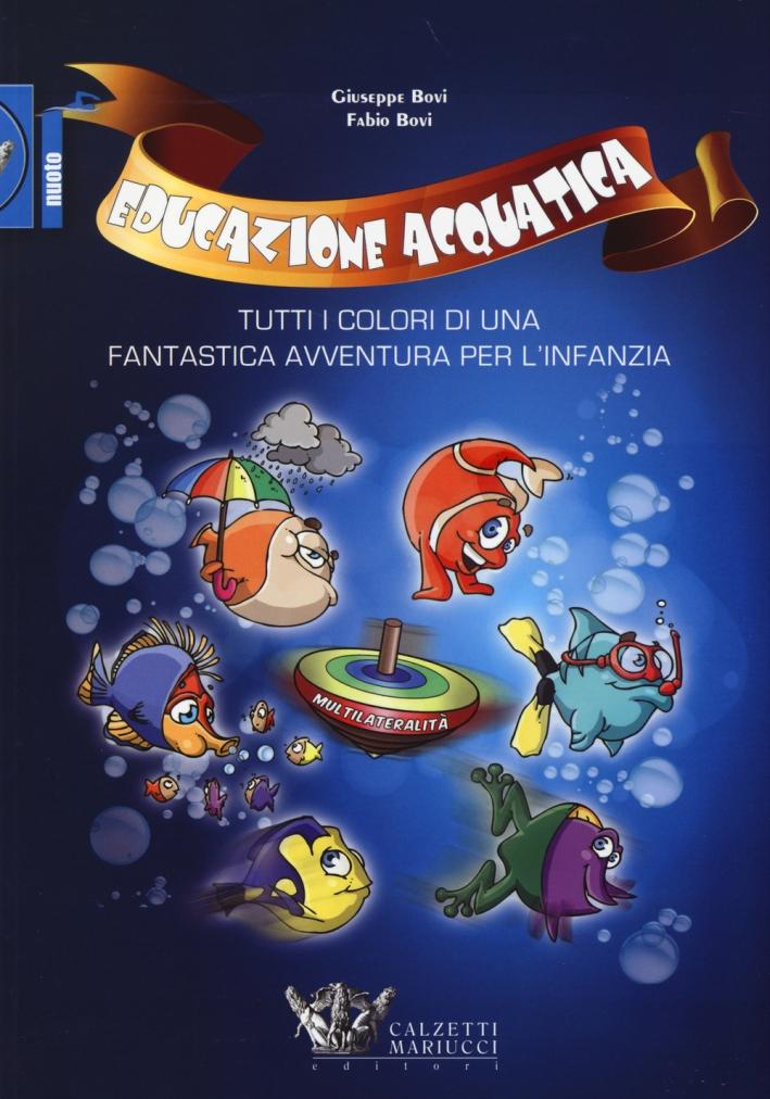 Educazione acquatica. Tutti i colori di una fantastica avventura per l'infanzia.