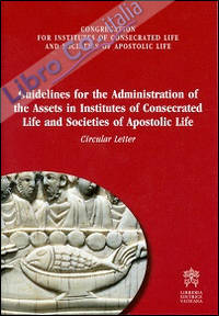 Guidelines for administration of the assets in institutes of consecrated life and societies of apostolic life. Circular letter