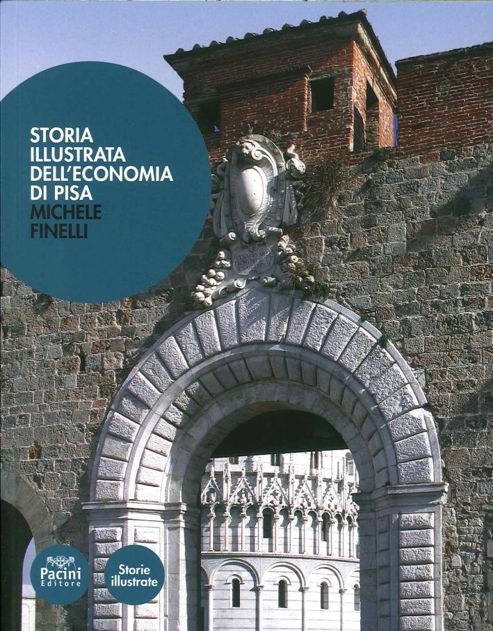 Storia illustrata dell'economia di Pisa. Dalle origini a oggi.