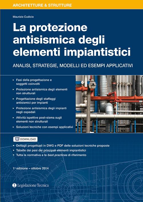 La protezione antisismica degli elementi impiantistici. Analisi, strategie, modelli ed esempi applicativi.
