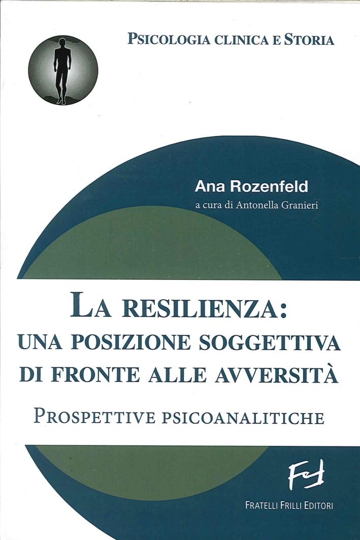 La Resilienza: una Posizione Soggettiva di Fronte alle Avversità. Prospetive Psicoanalitiche