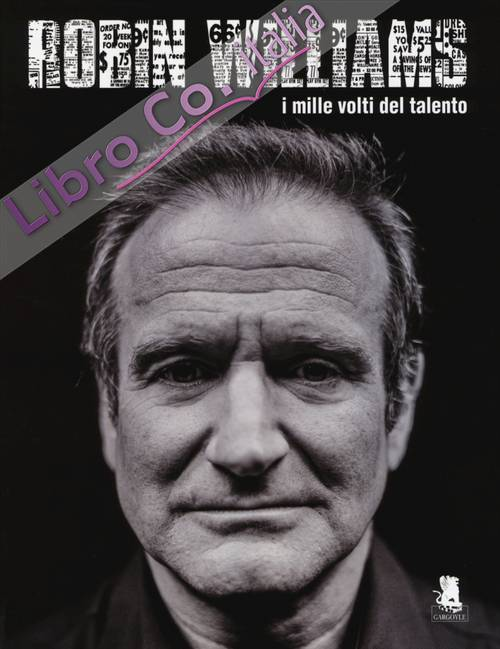 Robin Williams. I mille volti del talento. Ediz. illustrata