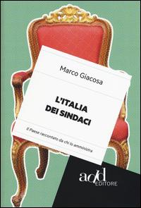 L'Italia dei Sindaci. Il Paese Raccontato Da Chi lo Amministra.