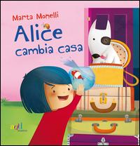 Alice cambia casa. Ediz. illustrata