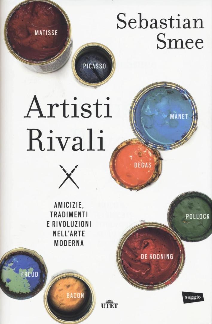 Artisti rivali. Amicizie, tradimenti e rivoluzioni nell'arte moderna. Con e-book