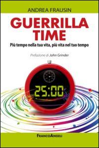 Guerrilla time. Più tempo nella tua vita, più vita nel tuo tempo.