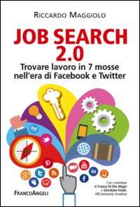Job search 2.0. Trovare lavoro in 7 mosse nell'era di Facebook e Twitter.