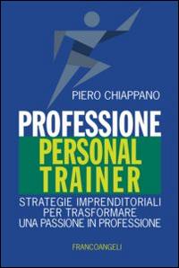 Professione personal trainer. Strategie imprenditoriali per trasformare una passione in professione.