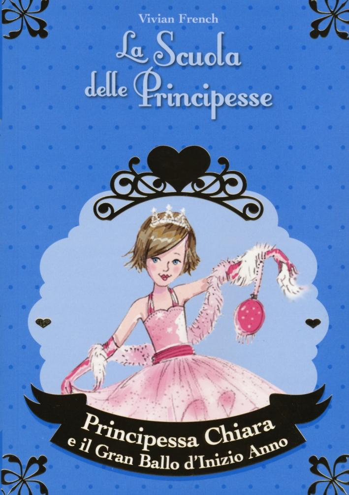 Principessa Chiara e il gran ballo d'inizio anno. La scuola delle principesse.
