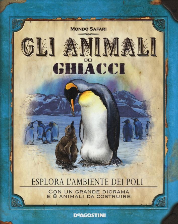 Gli animali dei ghiacci. Ediz. illustrata. Con gadget