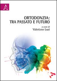 Ortodonzia. Tra passato e futuro