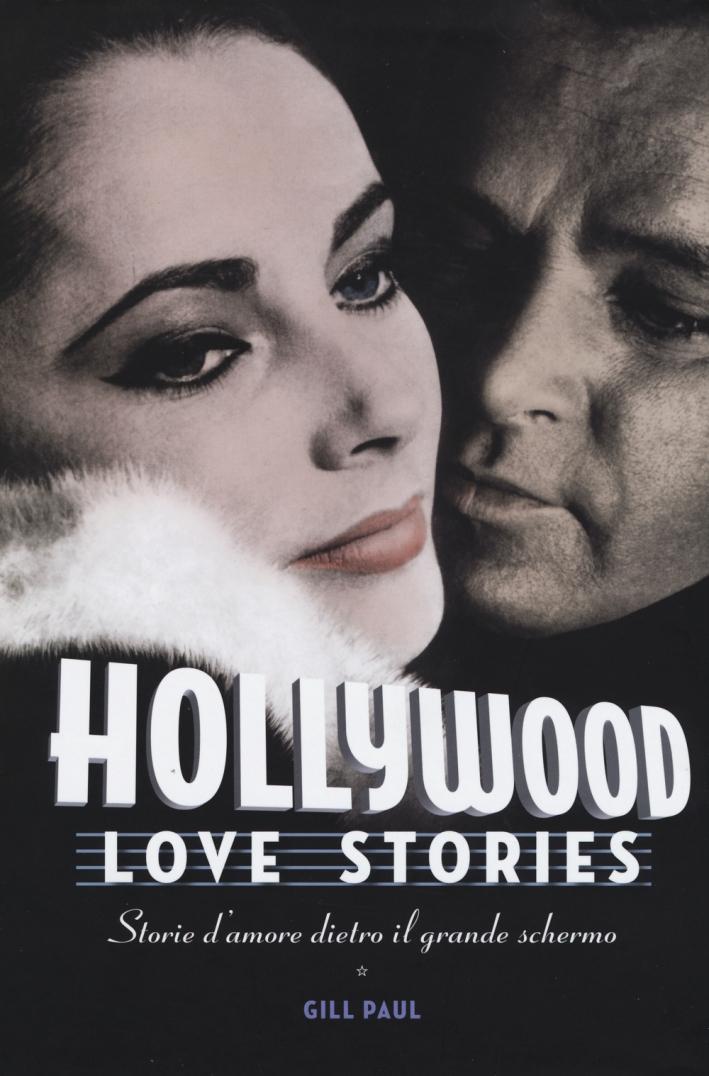 Hollywood Love Stories. Storie d'amore dietro il grande schermo