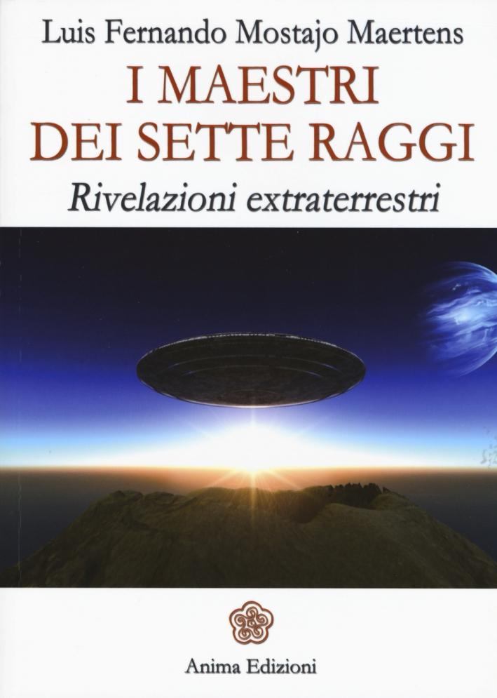 I maestri dei sette raggi. Rivelazioni extraterrestri.