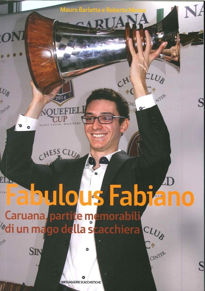 Fabulous Fabiano. Caruana, Partite Memorabili di un Mago delle Scacchiera