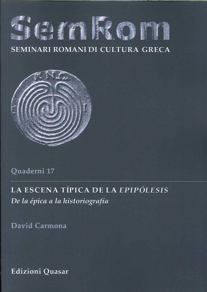 SemRom. Quaderni di Seminari Romani di Cultura Greca. 17. La escena típica de la epipólesis. De la épica a la historiografia