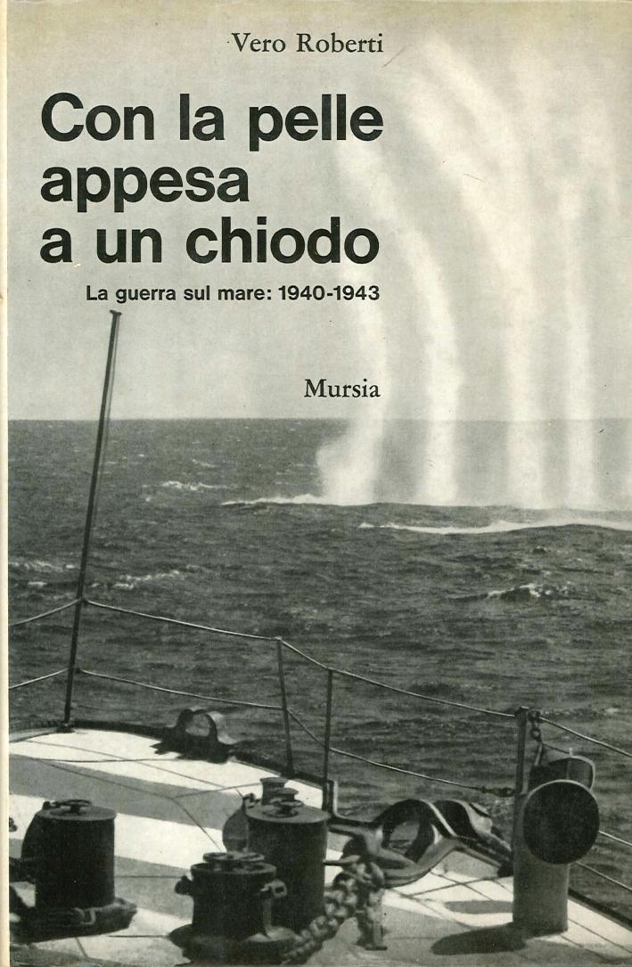 Con la Pelle Appesa a un Chiodo. La Guerra sul Mare: 1940-1943