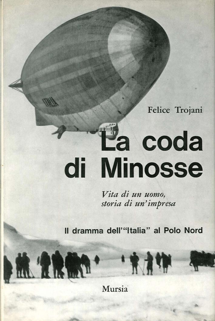 La Coda di Minosse. Vita di un Uomo, Storia di un'Imprese. Il dramma dell' Italia al Polo Nord