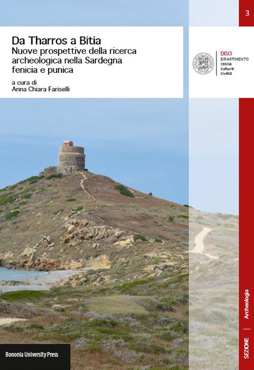 Da Tharros a Bitia. Nuove prospettive della ricerca archeologica nella Sardegna fenicia e punica