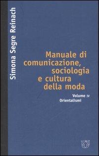 Manuale di comunicazione, sociologia e cultura della moda. Vol. 4: Orientalismi