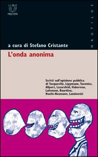 L'onda anonima. Scritti sull'opinione pubblica di Tocqueville, Lippmann, Toennies, Allport, Lazarsfeld, Habermas, Luhmann, Bourdieu, Noelle-Neumann, Landowski