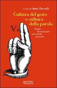 Cultura del gesto e cultura della parola. Viaggio antropologico nel mondo dei sordi