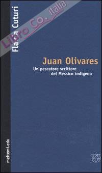Juan Olivares. Un pescatore scrittore del Messico indigeno