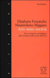 Arte sesso società. Per una lettura sociologica dell'erotismo nella storia dell'arte