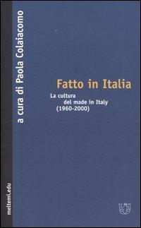 Fatto in Italia. La cultura del made in Italy (1960-2000)