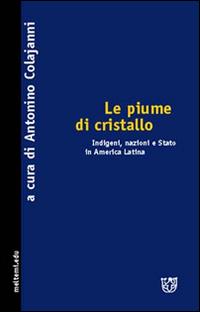 Le piume di cristallo. Indigeni, nazioni e Stato in America latina