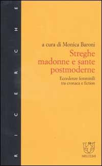 Streghe, madonne e sante postmoderne. Eccedenze femminili tra cronaca e fiction