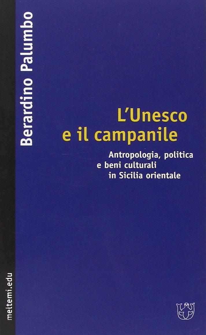 L'Unesco e il campanile. Antropologia, politica e beni culturali in Sicilia orientale