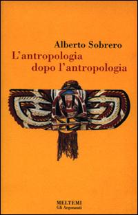 L'antropologia dopo l'antropologia