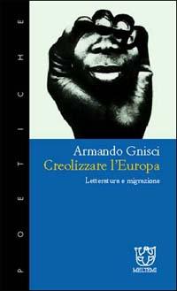 Creolizzare l'Europa. Letteratura e migrazione