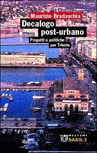 Decalogo post-urbano. Progetti e politiche per Trieste