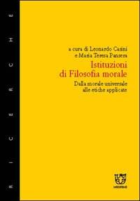 Istituzioni di filosofia morale. Dalla morale universale alle etiche applicate
