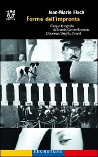 Forme dell'impronta. Cinque fotografie di Brandt, Cartier-Bresson, Doisneau, Stieglitz, Strand