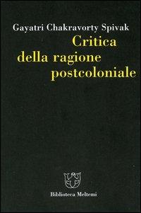 Critica della ragione postcoloniale. Verso una storia del presente in dissolvenza